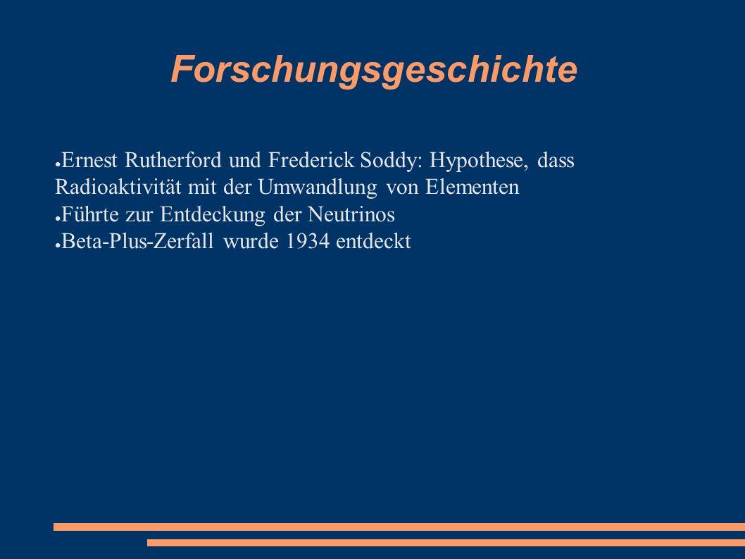 Forschungsgeschichte ● Ernest Rutherford und Frederick Soddy: Hypothese, dass Radioaktivität mit der Umwandlung von Elementen ● Führte zur Entdeckung