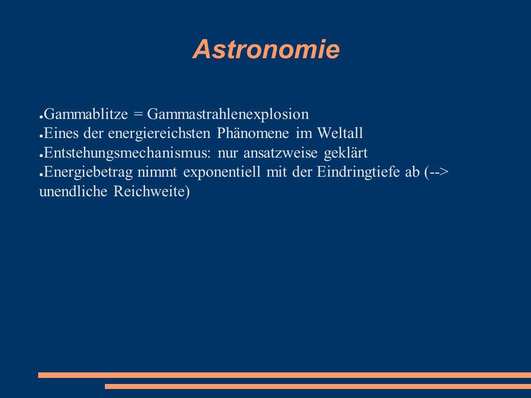 Astronomie ● Gammablitze = Gammastrahlenexplosion ● Eines der energiereichsten Phänomene im Weltall ● Entstehungsmechanismus: nur ansatzweise geklärt