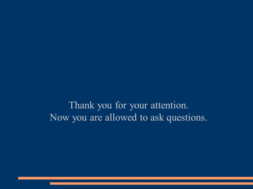 Thank you for your attention. Now you are allowed to ask questions.