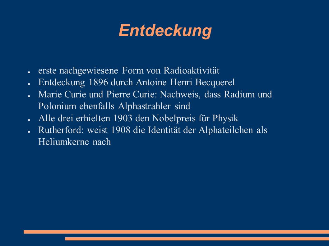 Entdeckung ● erste nachgewiesene Form von Radioaktivität ● Entdeckung 1896 durch Antoine Henri Becquerel ● Marie Curie und Pierre Curie: Nachweis, das