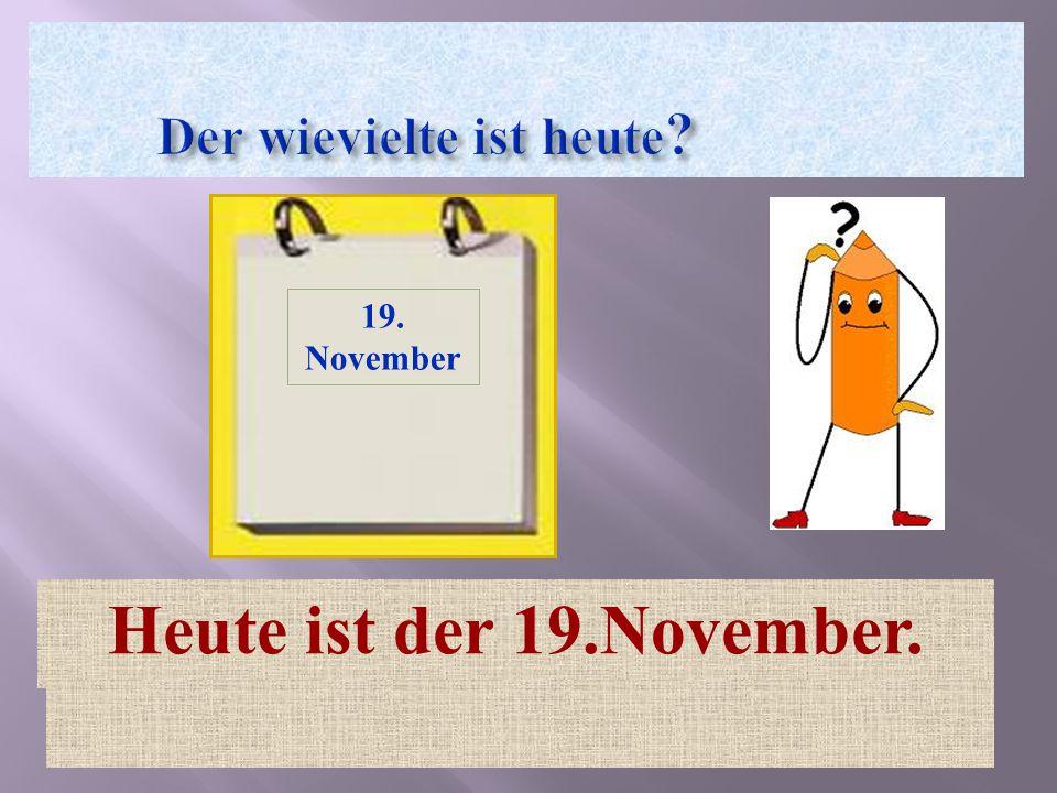 Heute ist der 19.November. 19. November