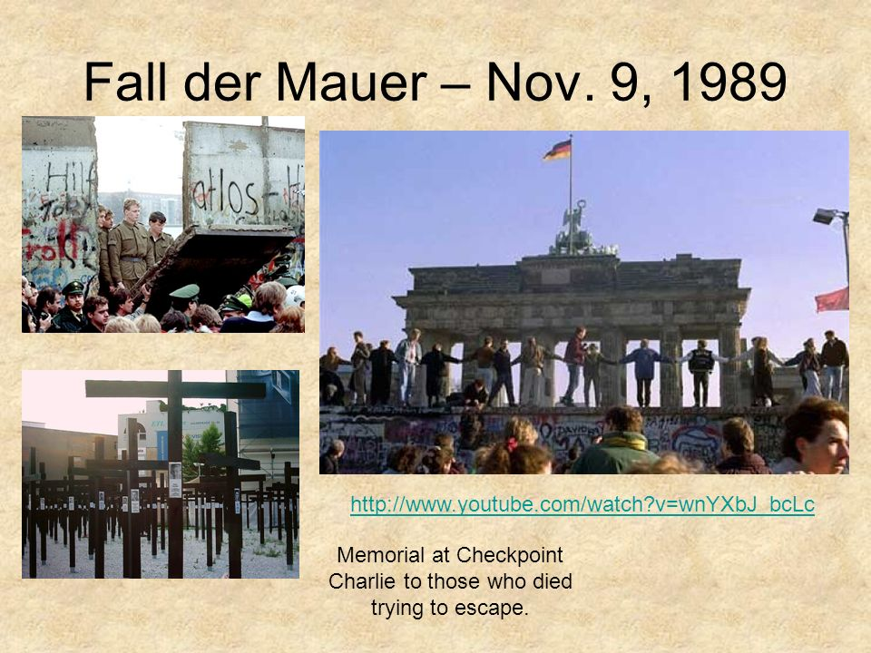 Fall der Mauer – Nov. 9, 1989 Memorial at Checkpoint Charlie to those who died trying to escape. http://www.youtube.com/watch?v=wnYXbJ_bcLc