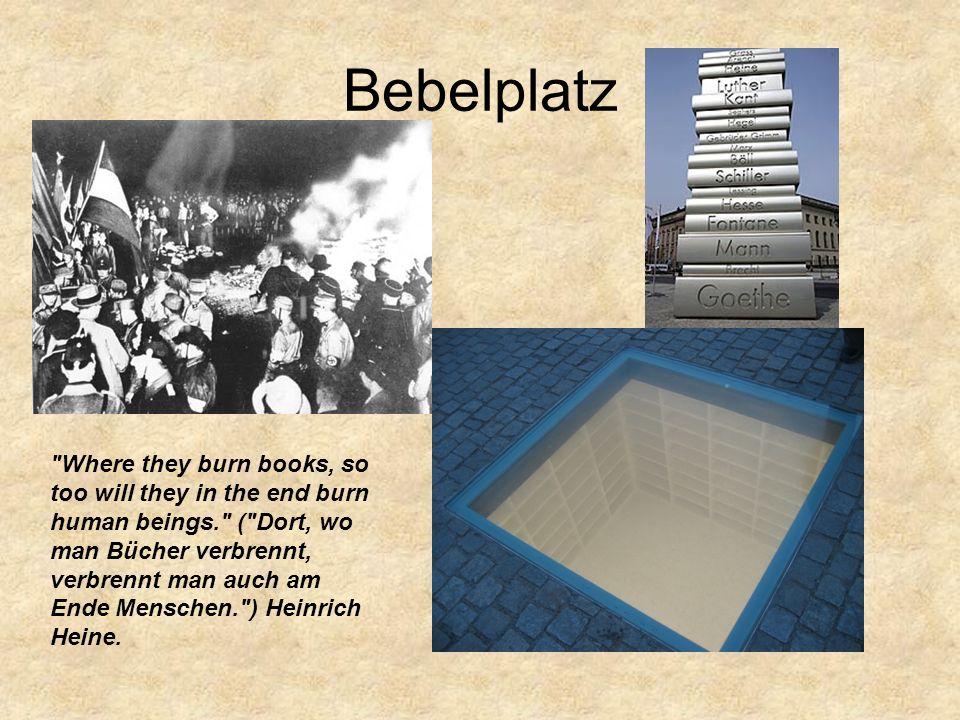Bebelplatz Where they burn books, so too will they in the end burn human beings. ( Dort, wo man Bücher verbrennt, verbrennt man auch am Ende Menschen. ) Heinrich Heine.