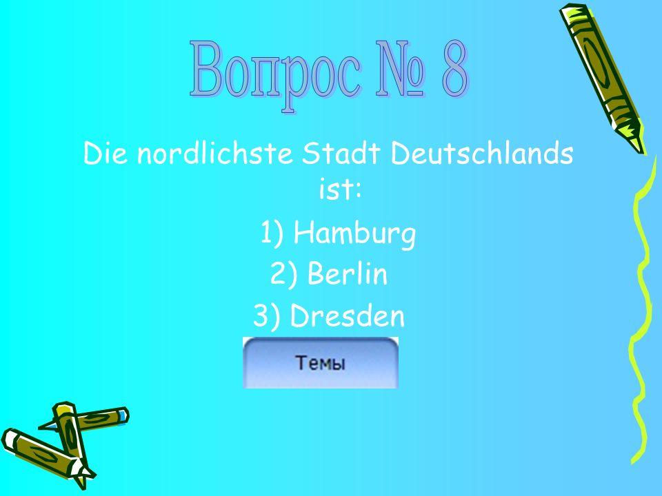 Die nordlichste Stadt Deutschlands ist: 2) Berlin 3) Dresden 1) Hamburg