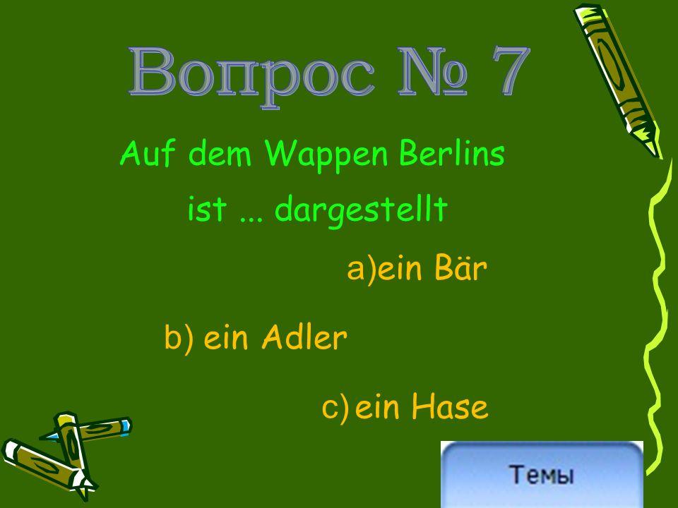 Auf dem Wappen Berlins ist... dargestellt a) ein Bär b) ein Adler c) ein Hase