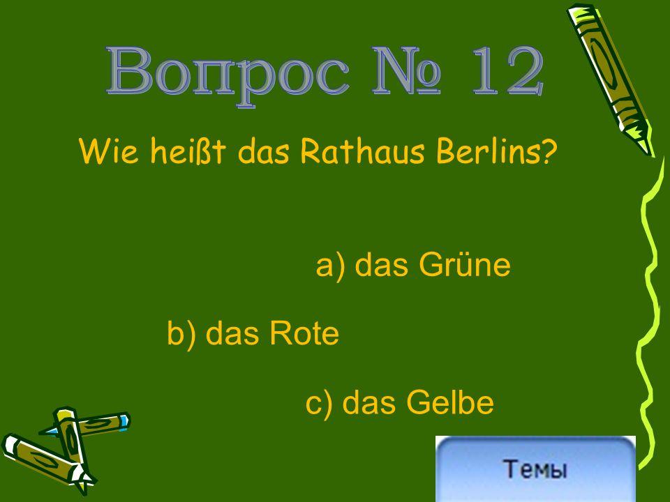 Wie heißt das Rathaus Berlins? a) das Grüne b) das Rote c) das Gelbe