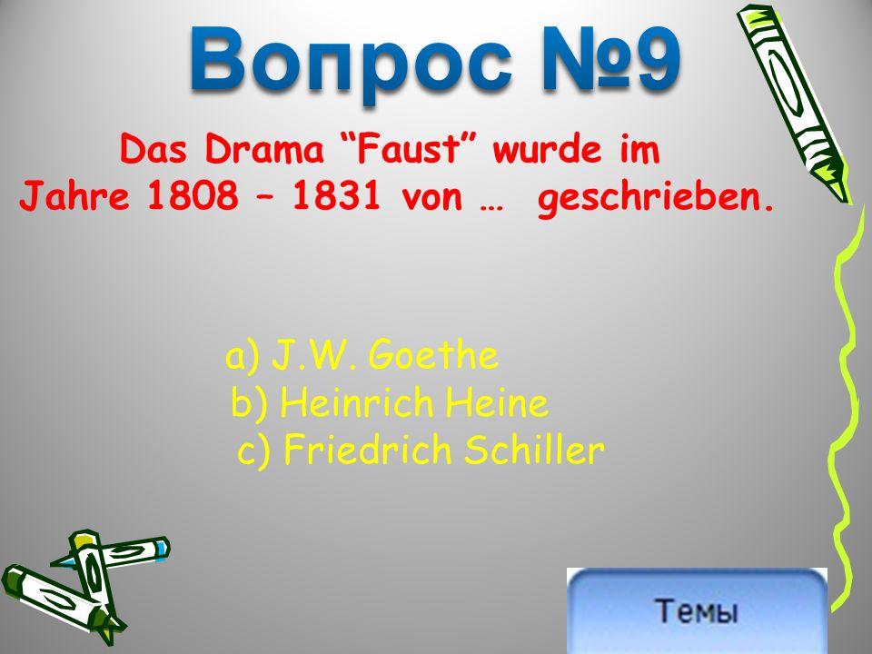 Das Drama Faust wurde im Jahre 1808 – 1831 von … geschrieben.