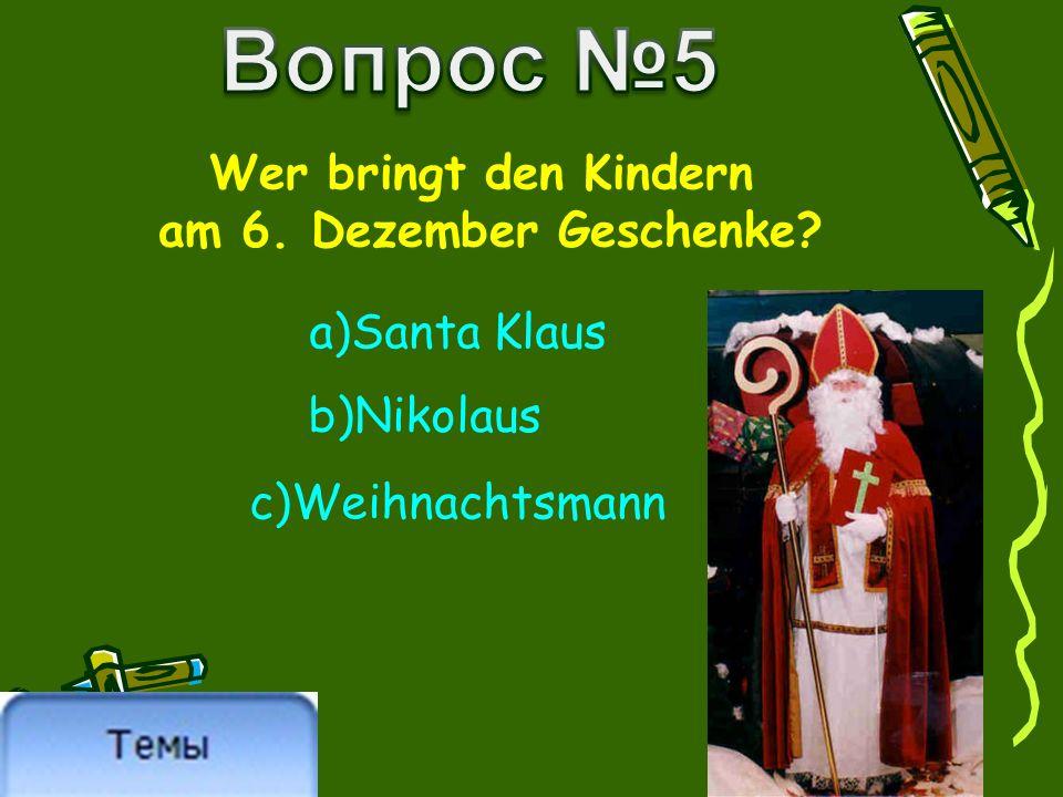 Wer bringt den Kindern am 6. Dezember Geschenke a)Santa Klaus c)Weihnachtsmann b)Nikolaus