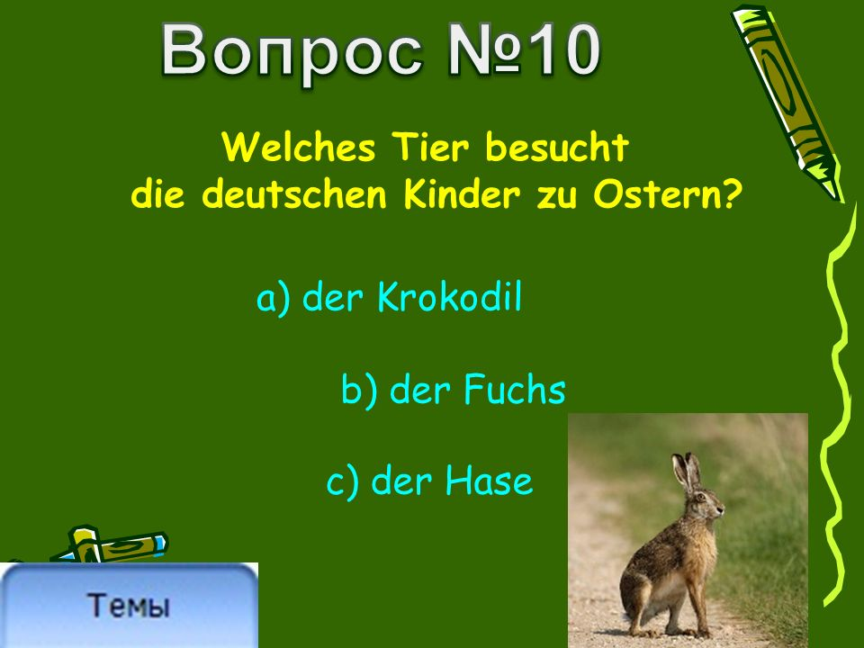 Welches Tier besucht die deutschen Kinder zu Ostern? a) der Krokodil b) der Fuchs c) der Hase
