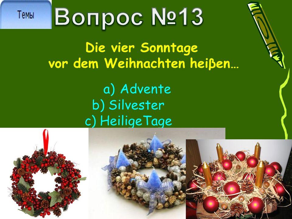 Die vier Sonntage vor dem Weihnachten heiβen… a)Advente b) Silvester c) HeiligeTage