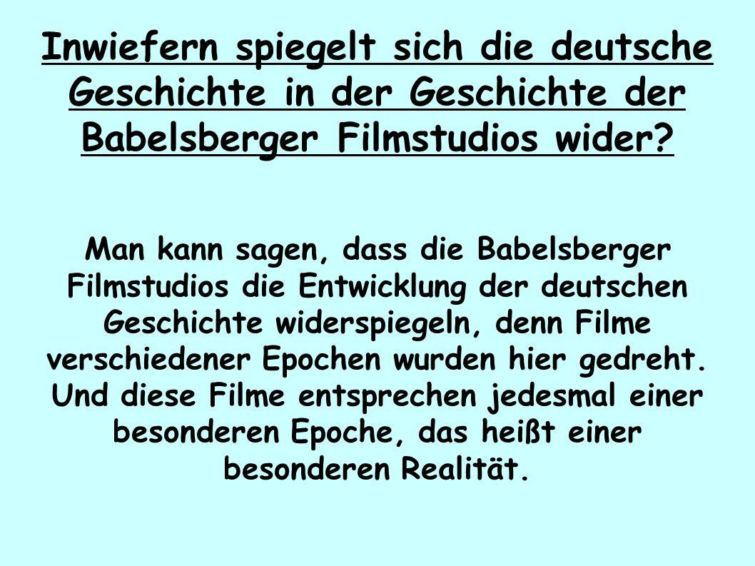 Inwiefern spiegelt sich die deutsche Geschichte in der Geschichte der Babelsberger Filmstudios wider.