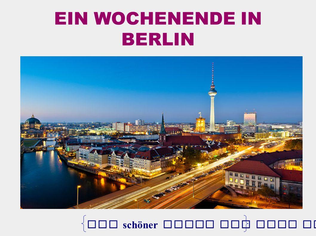 EIN WOCHENENDE IN BERLIN Ein schöner Blick auf ganz Berlin