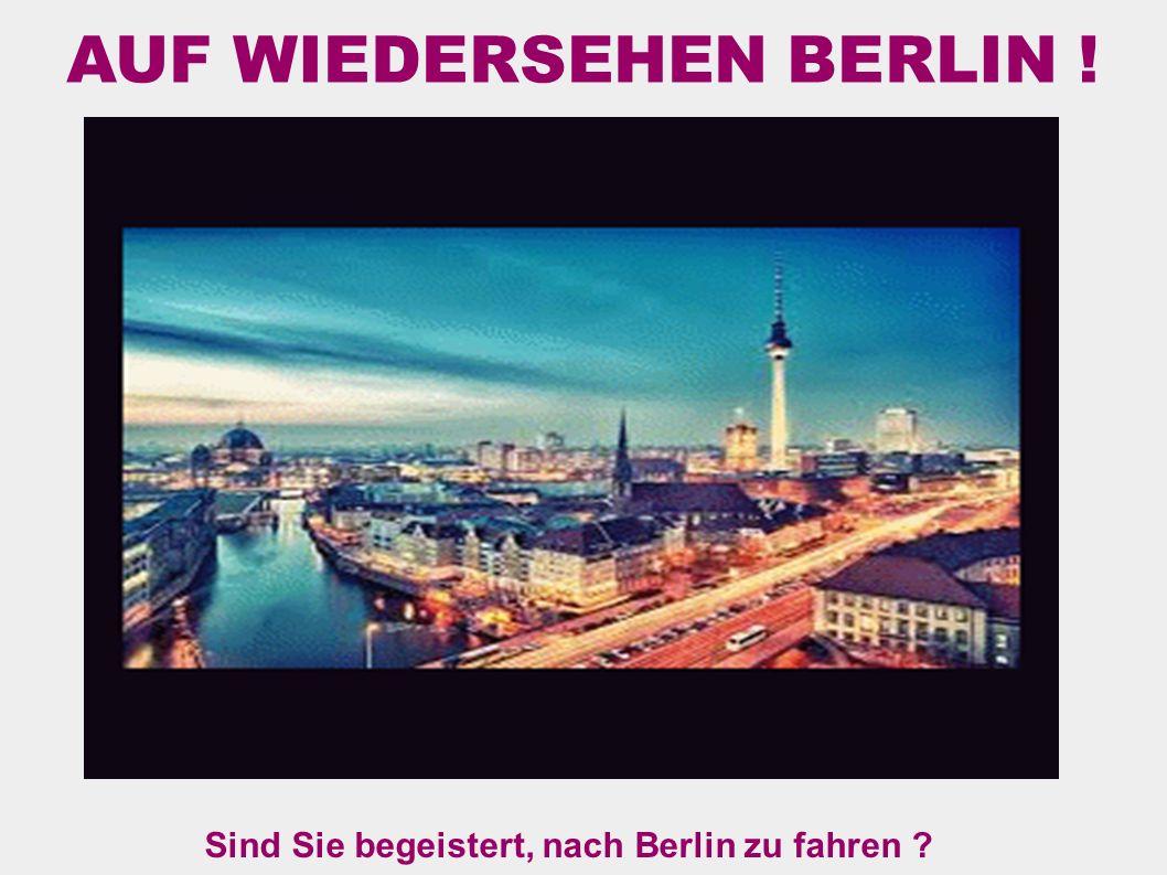 AUF WIEDERSEHEN BERLIN ! Sind Sie begeistert, nach Berlin zu fahren