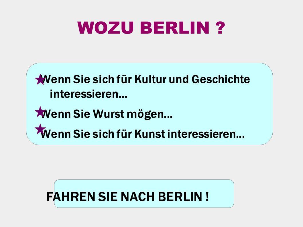 WOZU BERLIN . Wenn Sie sich für Kultur und Geschichte interessieren...