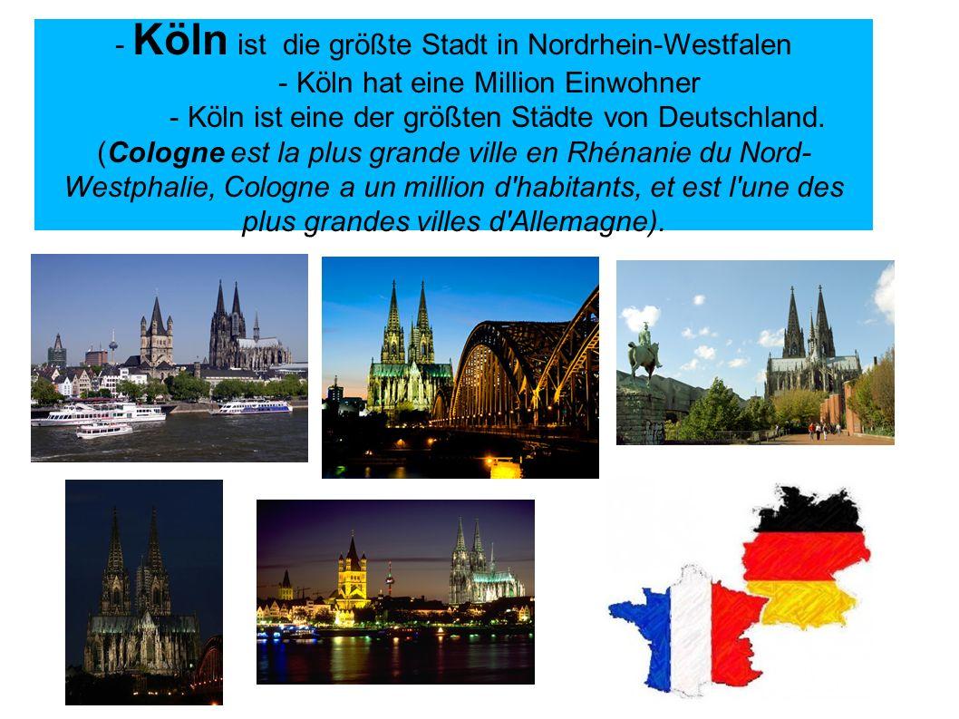- Köln ist die größte Stadt in Nordrhein-Westfalen - Köln hat eine Million Einwohner - Köln ist eine der größten Städte von Deutschland.