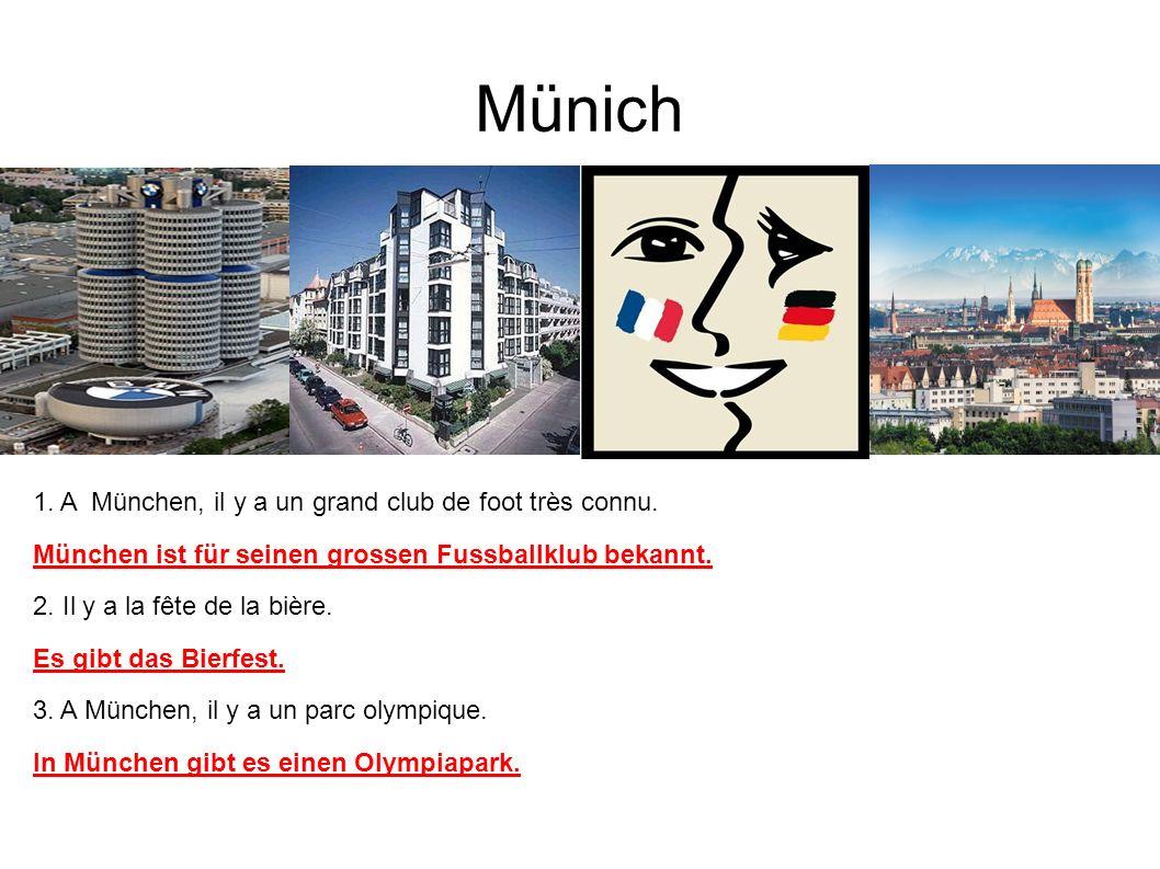 Münich 1. A München, il y a un grand club de foot très connu.