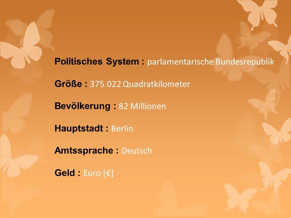 Politisches System : parlamentarische Bundesrepublik Größe : 375.022 Quadratkilometer Bevölkerung : 82 Millionen Hauptstadt : Berlin Amtssprache : Deutsch Geld : Euro [€]