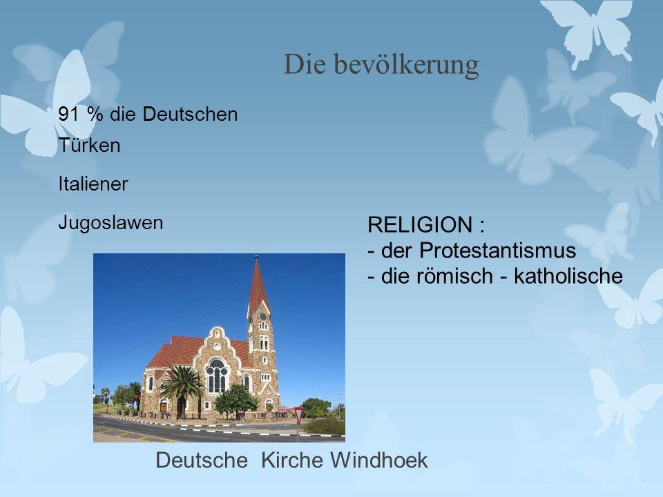 Die bevölkerung 91 % die Deutschen Türken Italiener Jugoslawen RELIGION : - der Protestantismus - die römisch - katholische Deutsche Kirche Windhoek