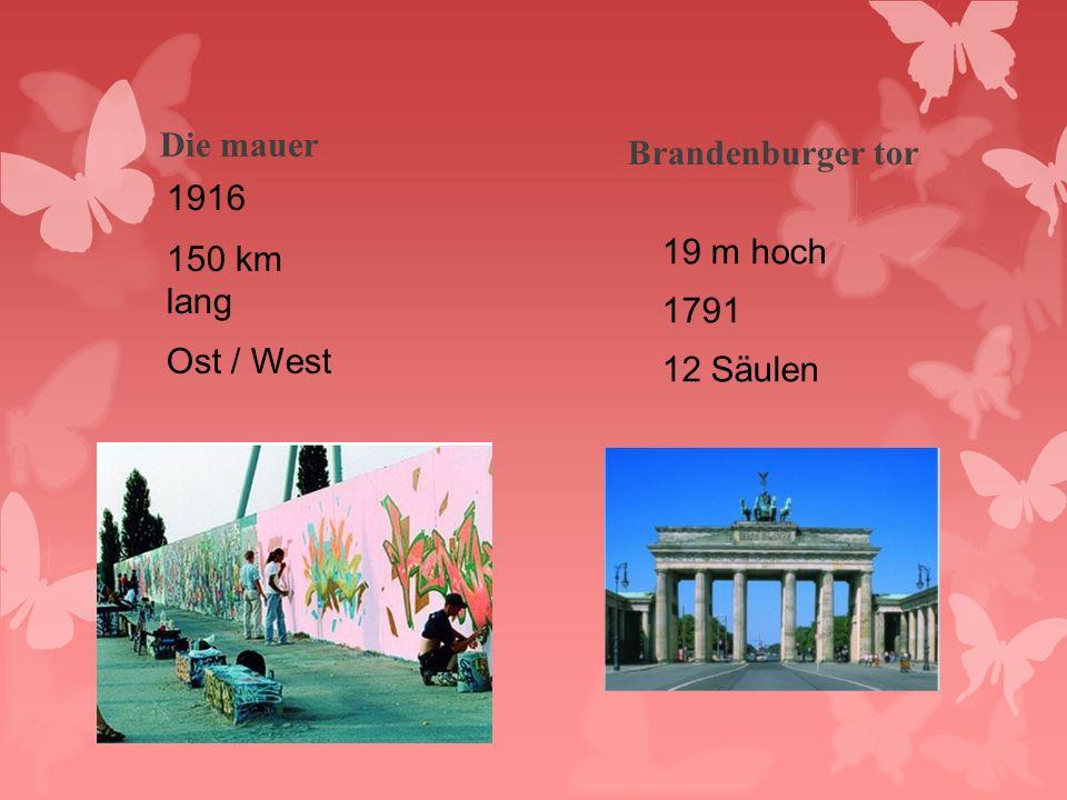 Die mauer 1916 150 km lang Ost / West Brandenburger tor 19 m hoch 1791 12 Säulen