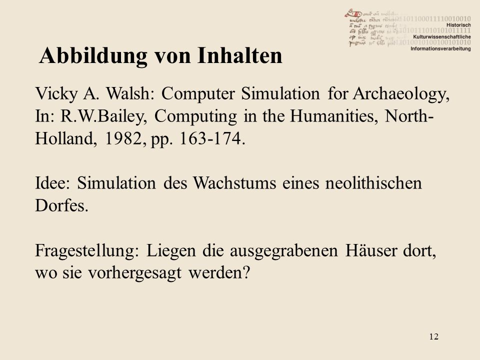 Abbildung von Inhalten Vicky A. Walsh: Computer Simulation for Archaeology, In: R.W.Bailey, Computing in the Humanities, North- Holland, 1982, pp. 163