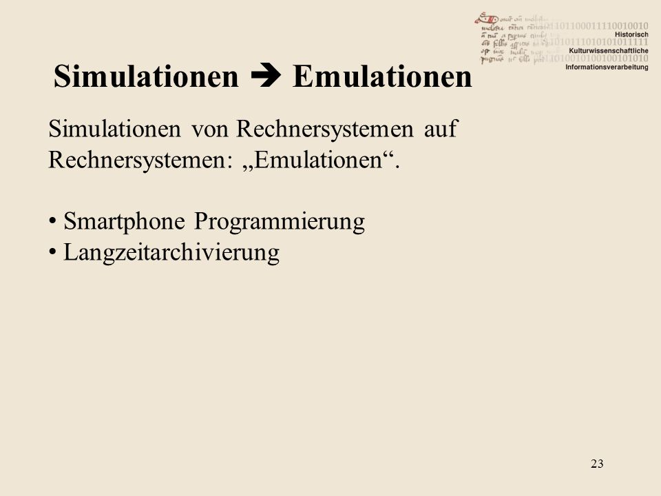 """Simulationen  Emulationen Simulationen von Rechnersystemen auf Rechnersystemen: """"Emulationen"""". Smartphone Programmierung Langzeitarchivierung 23"""