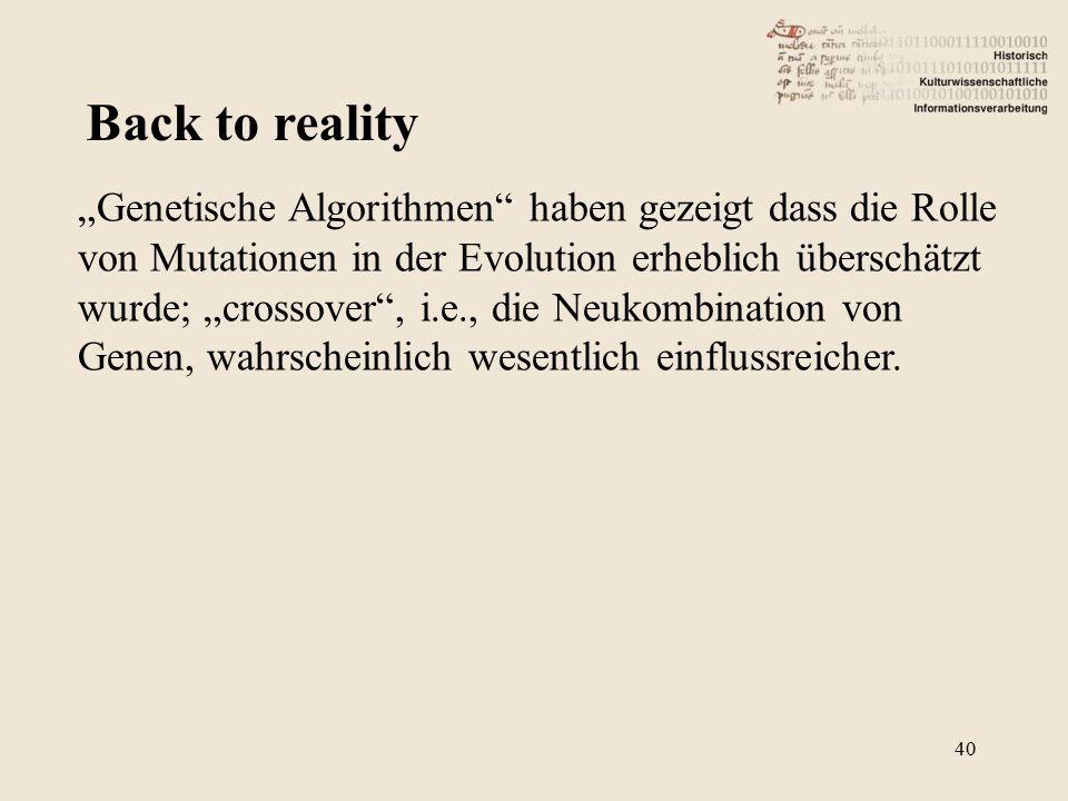 """Back to reality """"Genetische Algorithmen haben gezeigt dass die Rolle von Mutationen in der Evolution erheblich überschätzt wurde; """"crossover , i.e., die Neukombination von Genen, wahrscheinlich wesentlich einflussreicher."""