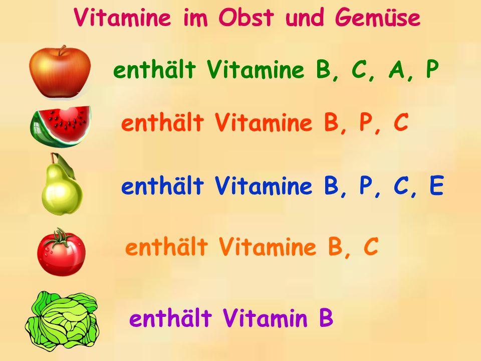 enthält Vitamine B, E, P enthält Vitamin B enthält Vitamin A enthält Vitamin C enthält Vitamine B, E, P, C enthält Vitamine B, P, C Vitamine im Obst und Gemüse