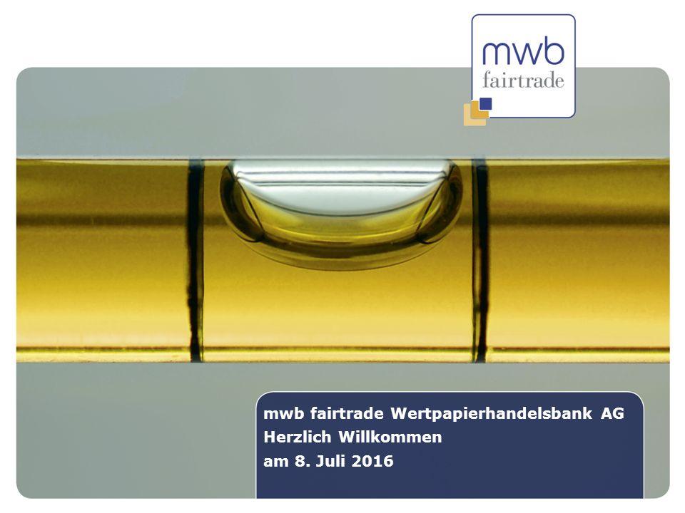 2 mwb fairtrade Wertpapierhandelsbank AG Herzlich Willkommen am 08. Juli 2013 mwb fairtrade Wertpapierhandelsbank AG Herzlich Willkommen am 8. Juli 20