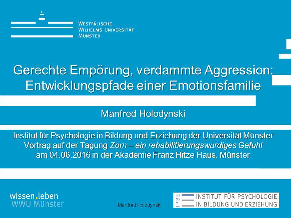 Manfred Holodynski Gerechte Empörung, verdammte Aggression: Entwicklungspfade einer Emotionsfamilie Manfred Holodynski Institut für Psychologie in Bil
