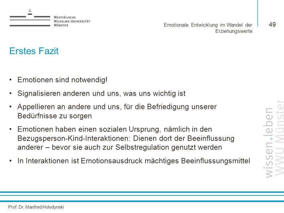 Prof. Dr. Manfred Holodynski Emotionale Entwicklung im Wandel der Erziehungswerte 49 Erstes Fazit Emotionen sind notwendig! Signalisieren anderen und