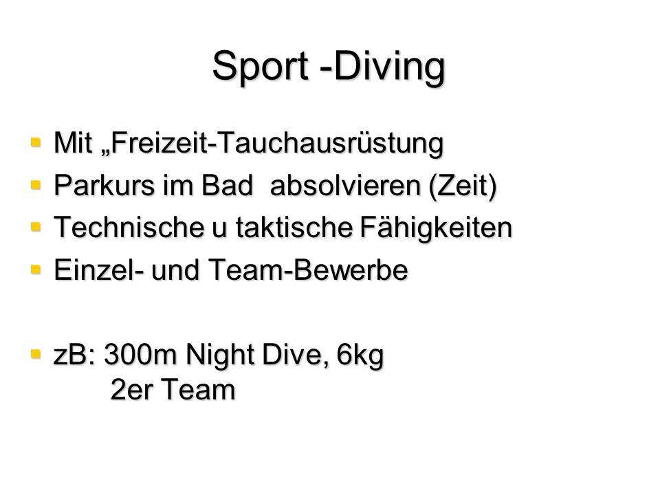"""Sport -Diving  Mit """"Freizeit-Tauchausrüstung  Parkurs im Bad absolvieren (Zeit)  Technische u taktische Fähigkeiten  Einzel- und Team-Bewerbe  zB: 300m Night Dive, 6kg 2er Team"""