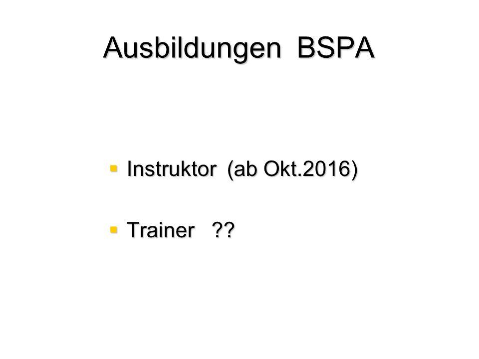 Ausbildungen BSPA  Instruktor (ab Okt.2016)  Trainer