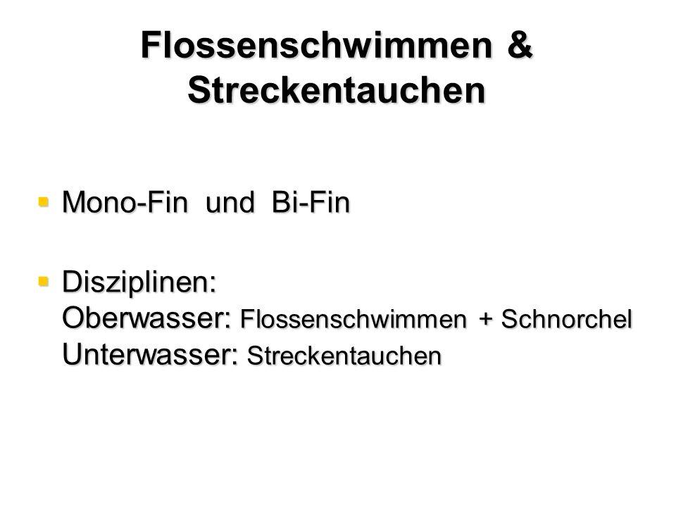 Flossenschwimmen & Streckentauchen  Mono-Fin und Bi-Fin  Disziplinen: Oberwasser: Flossenschwimmen + Schnorchel Unterwasser: Streckentauchen