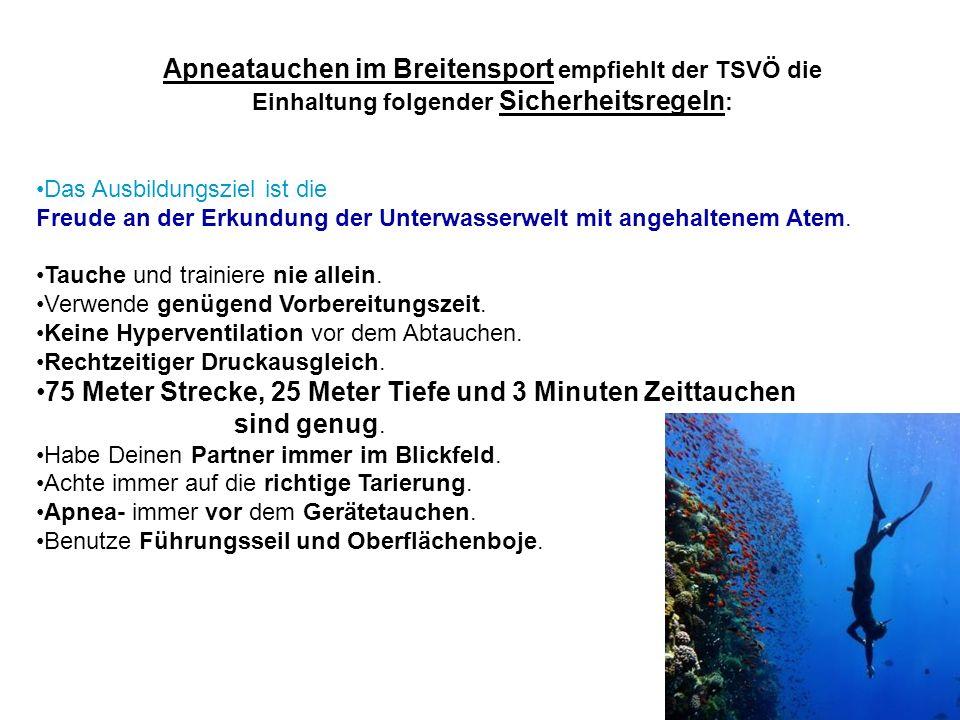 Apneatauchen im Breitensport empfiehlt der TSVÖ die Einhaltung folgender Sicherheitsregeln : Das Ausbildungsziel ist die Freude an der Erkundung der Unterwasserwelt mit angehaltenem Atem.