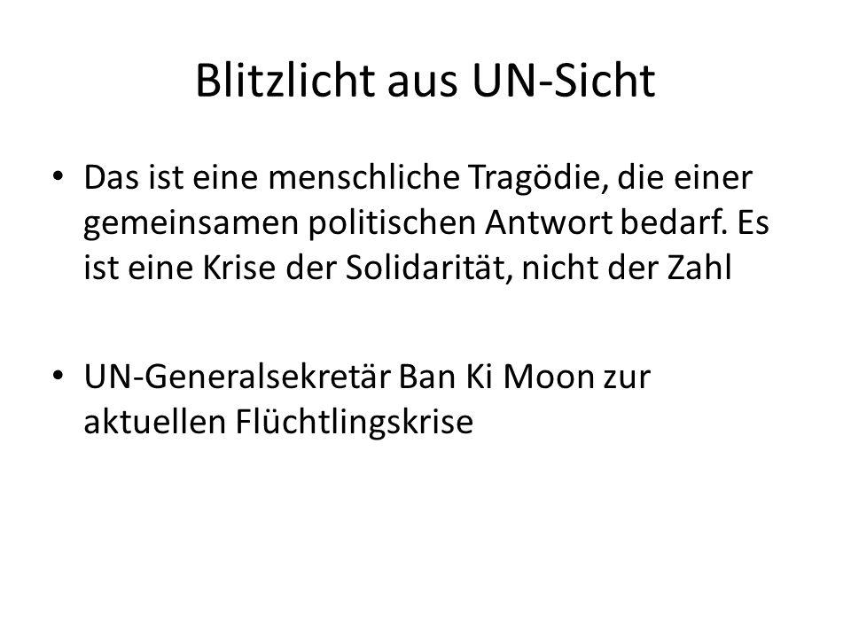 Blitzlicht aus UN-Sicht Das ist eine menschliche Tragödie, die einer gemeinsamen politischen Antwort bedarf.