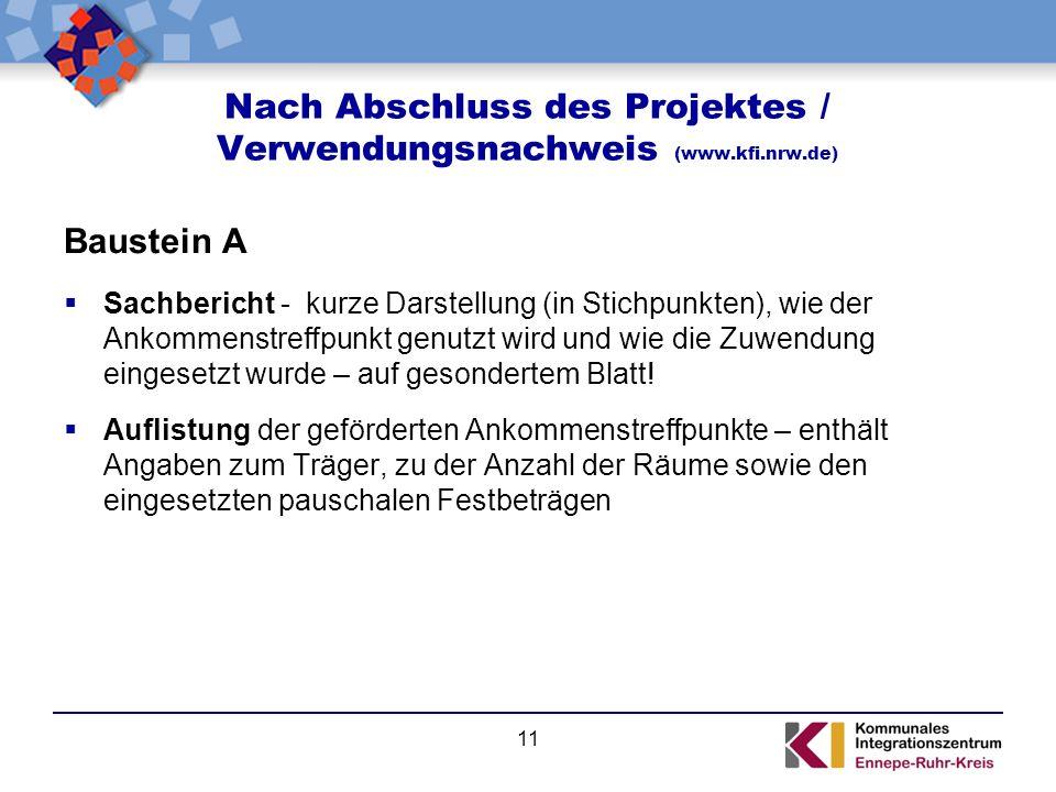 Nach Abschluss des Projektes / Verwendungsnachweis (www.kfi.nrw.de) Baustein A  Sachbericht - kurze Darstellung (in Stichpunkten), wie der Ankommenst