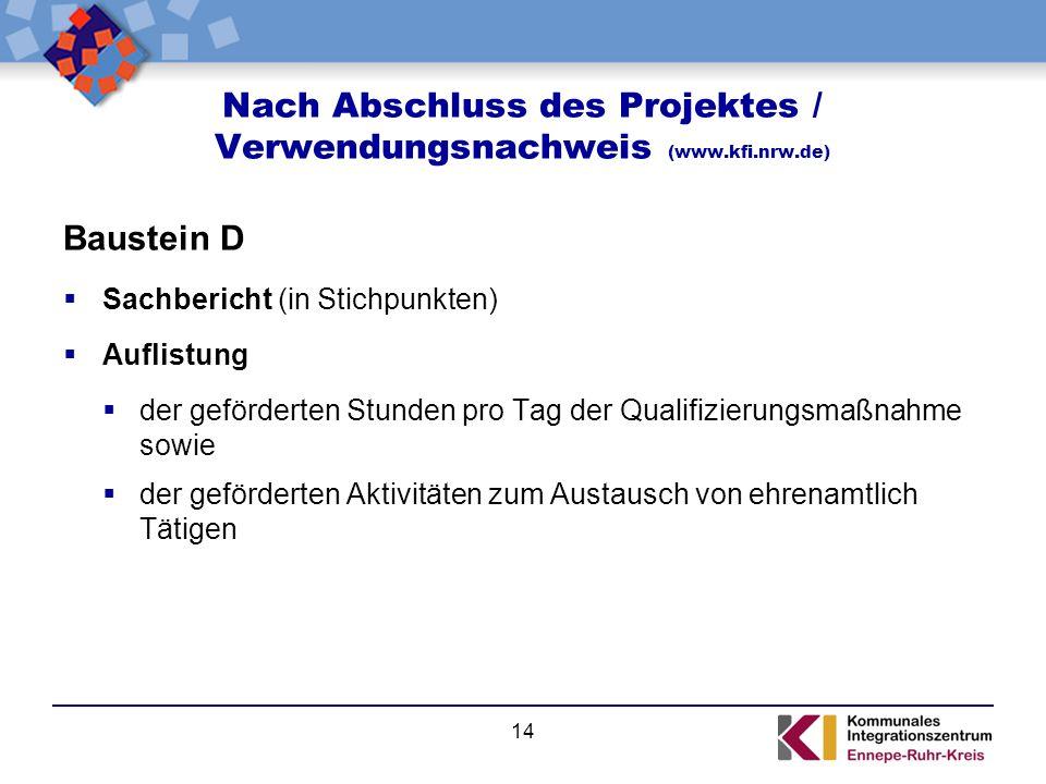 Nach Abschluss des Projektes / Verwendungsnachweis (www.kfi.nrw.de) Baustein D  Sachbericht (in Stichpunkten)  Auflistung  der geförderten Stunden