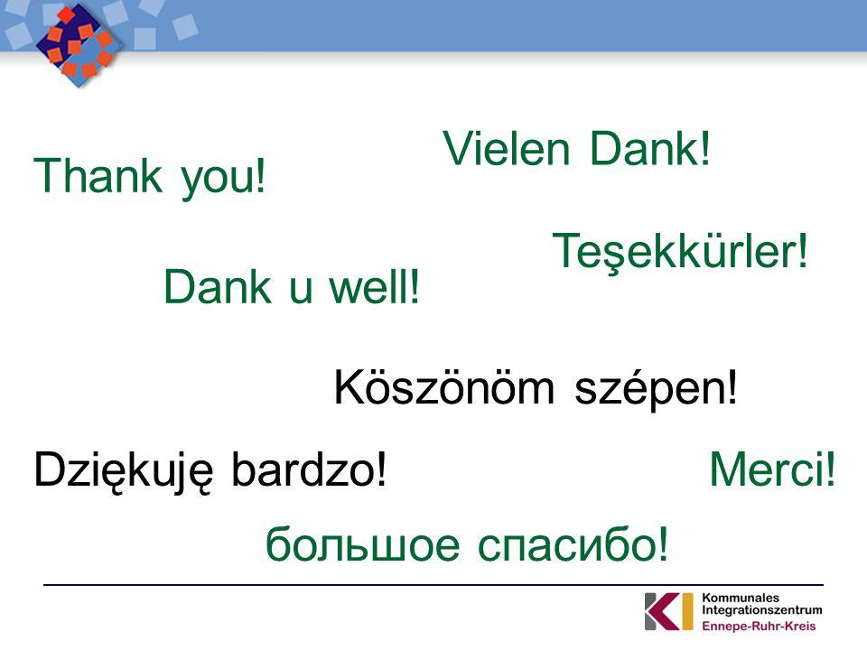 Vielen Dank! Teşekkürler! Merci! Dank u well! Dziękuję bardzo! большое спасибо! Köszönöm szépen! Thank you!