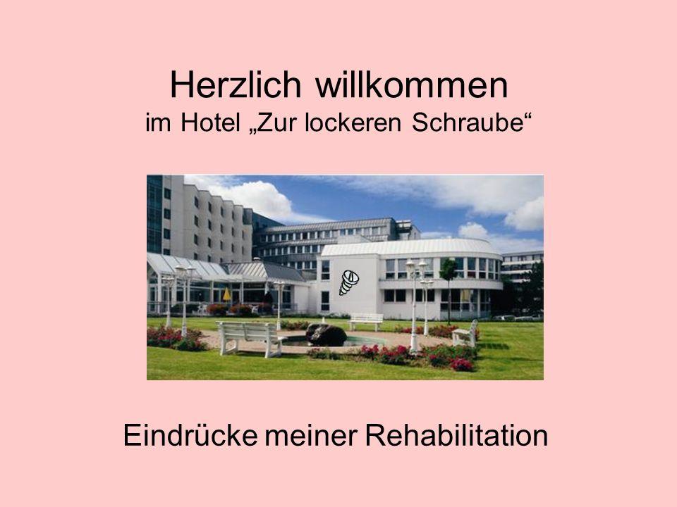 """Herzlich willkommen im Hotel """"Zur lockeren Schraube Eindrücke meiner Rehabilitation"""