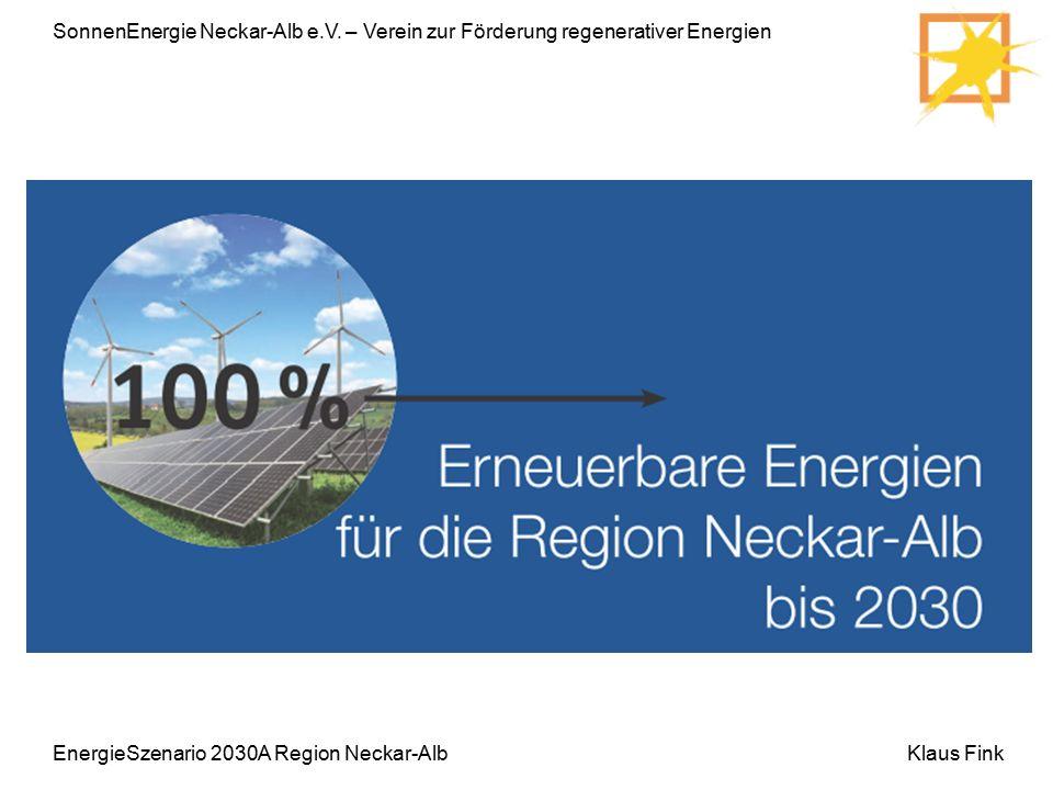 SonnenEnergie Neckar-Alb e.V. – Verein zur Förderung regenerativer Energien Klaus FinkEnergieSzenario 2030A Region Neckar-Alb