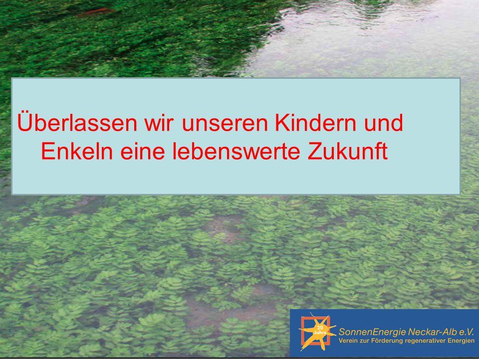 SonnenEnergie Neckar-Alb e.V. – Verein zur Förderung regenerativer Energien Klaus Fink Überlassen wir unseren Kindern und Enkeln eine lebenswerte Zuku