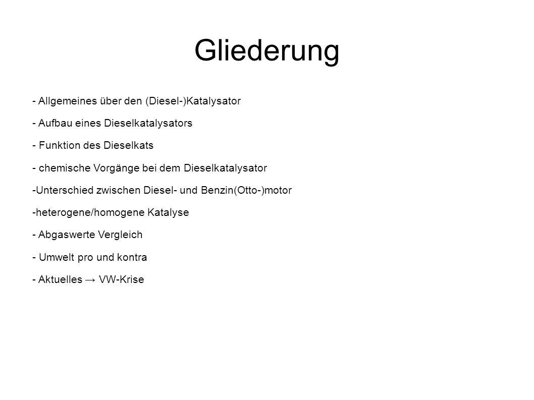 Gliederung - Allgemeines über den (Diesel-)Katalysator - Aufbau eines Dieselkatalysators - Funktion des Dieselkats - chemische Vorgänge bei dem Diesel