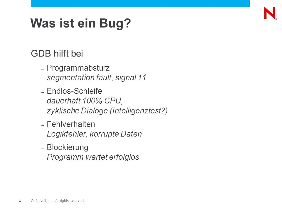 © Novell, Inc. All rights reserved. 3 Was ist ein Bug.