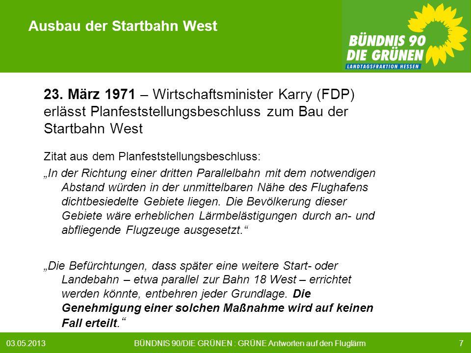 703.05.2013 BÜNDNIS 90/DIE GRÜNEN : GRÜNE Antworten auf den Fluglärm Ausbau der Startbahn West 23.