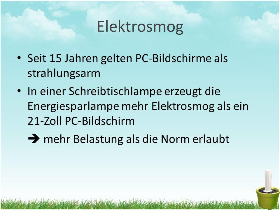 Elektrosmog Seit 15 Jahren gelten PC-Bildschirme als strahlungsarm In einer Schreibtischlampe erzeugt die Energiesparlampe mehr Elektrosmog als ein 21-Zoll PC-Bildschirm  mehr Belastung als die Norm erlaubt