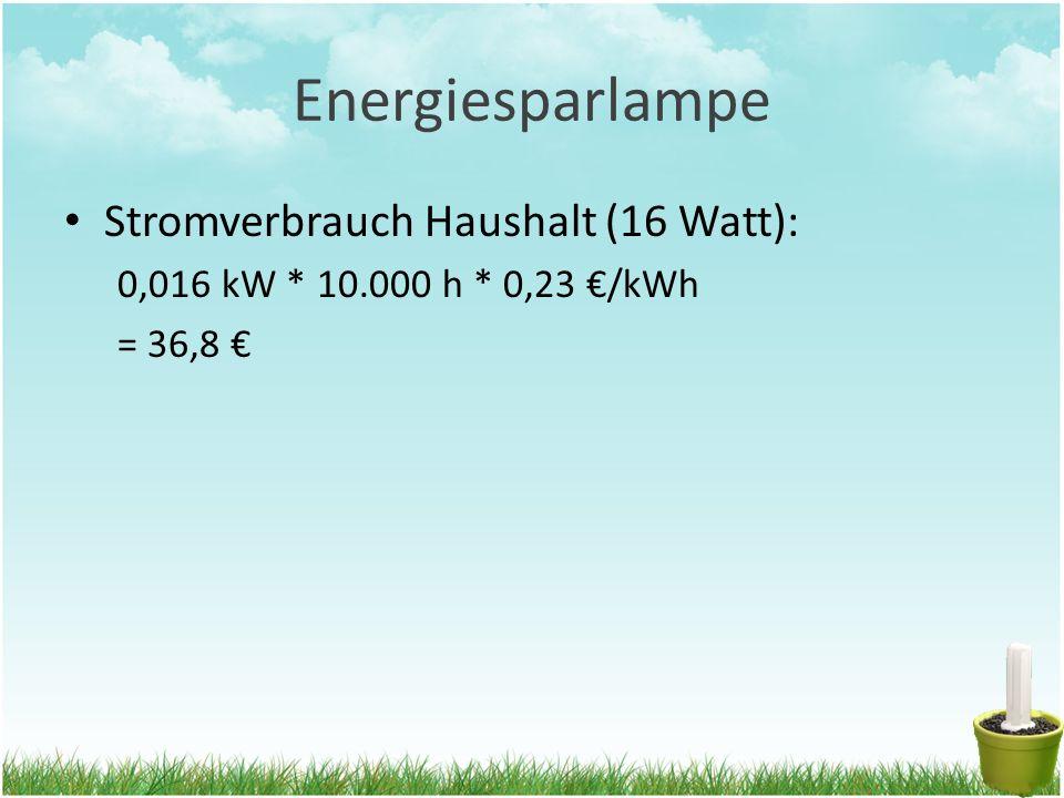 Glühlampe Stromverbrauch Haushalt (75 Watt) 0,075 kW * 10.000 h * 0,23 €/kWh = 172,5 €
