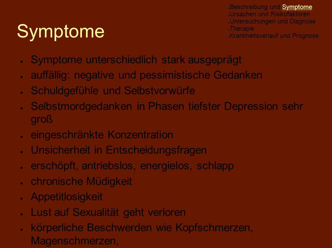 Symptome ● Symptome unterschiedlich stark ausgeprägt ● auffällig: negative und pessimistische Gedanken ● Schuldgefühle und Selbstvorwürfe ● Selbstmord