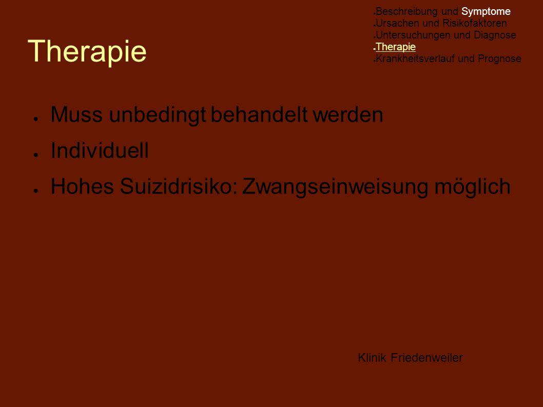 Therapie ● Muss unbedingt behandelt werden ● Individuell ● Hohes Suizidrisiko: Zwangseinweisung möglich Klinik Friedenweiler ● Beschreibung und Sympto
