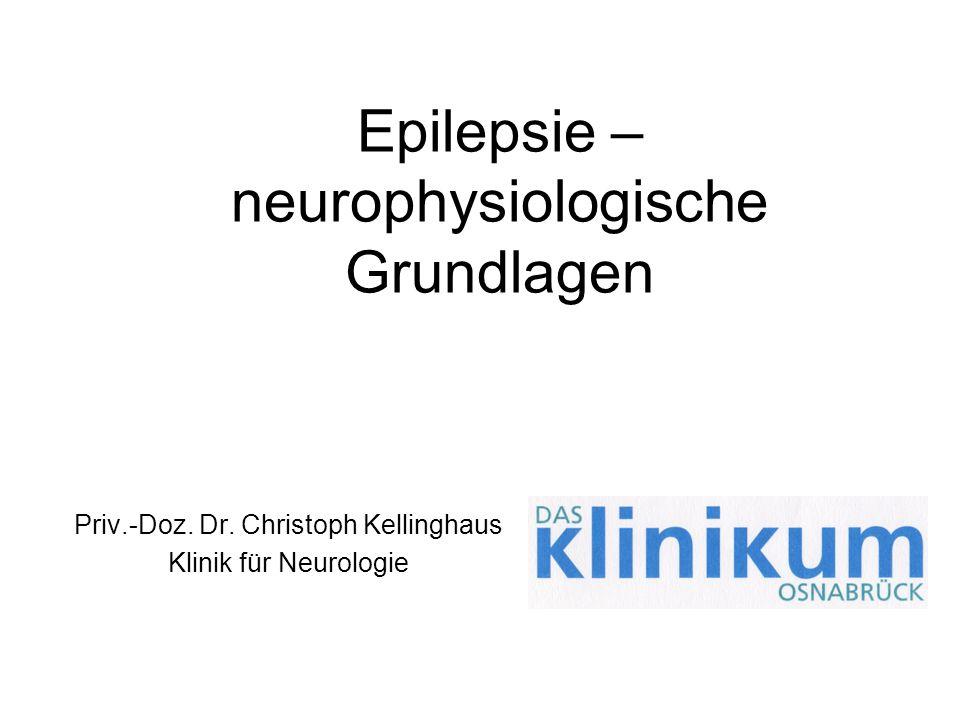 Epilepsie – neurophysiologische Grundlagen Priv.-Doz. Dr. Christoph Kellinghaus Klinik für Neurologie