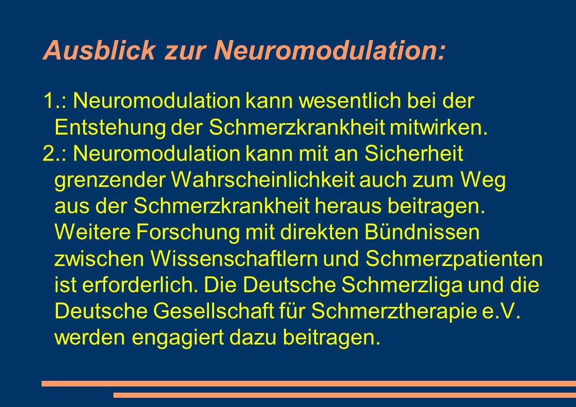 Ausblick zur Neuromodulation: 1.: Neuromodulation kann wesentlich bei der Entstehung der Schmerzkrankheit mitwirken.